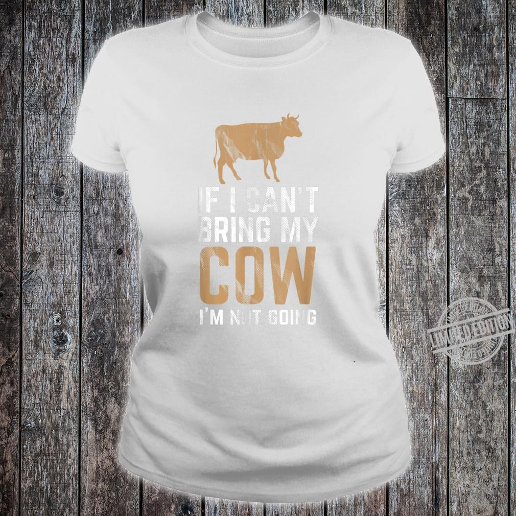 If I Can't Bring My Cow Im not Going cows Shirt ladies tee