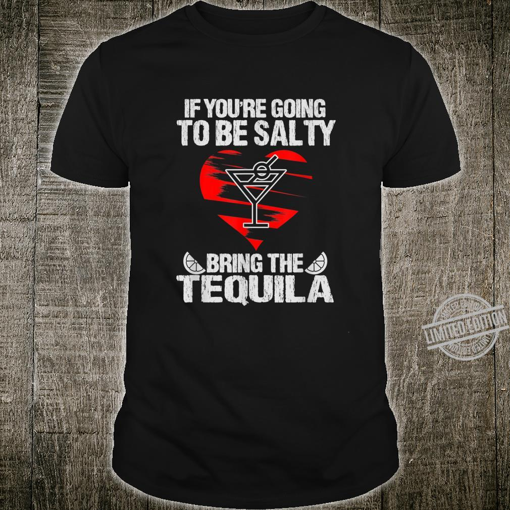 If Youre Going To Be Salty Bring The Tequila Shirt
