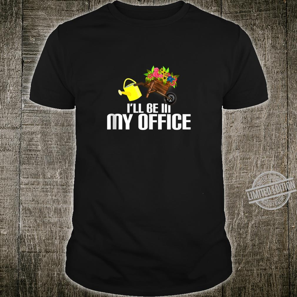 I'll be on my office witty quote garden Shirt