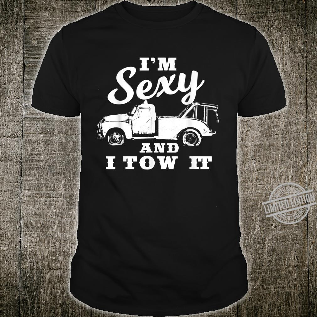 I'm Sexy and I Tow It Flatbed Tow Truck Driver Shirt