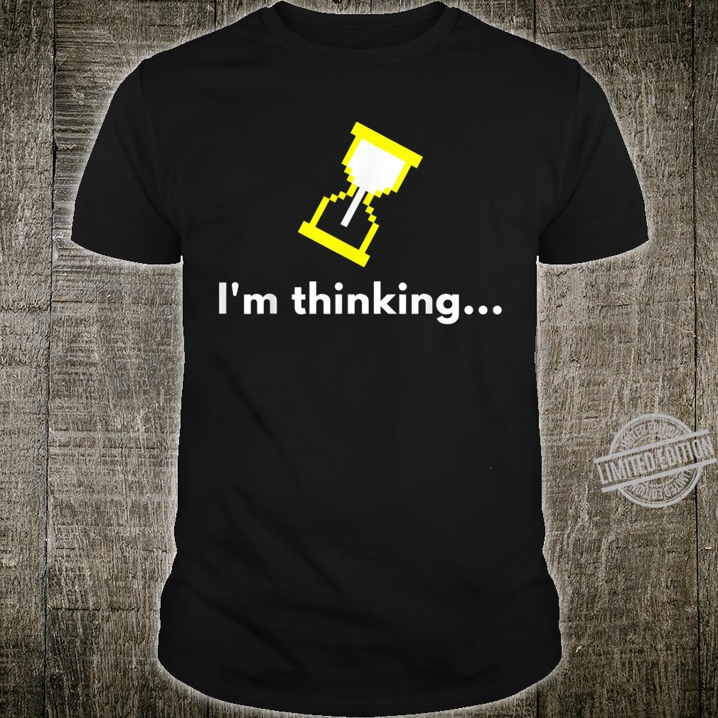 I'm Thinking Loading Geek Nerd Shirt
