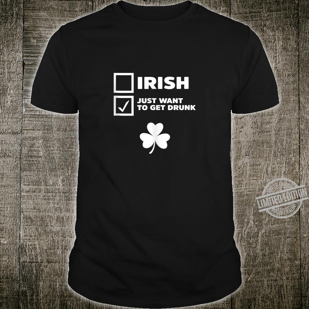 Irish Just Want To Get Drunk St.Patrick's Day Shirt