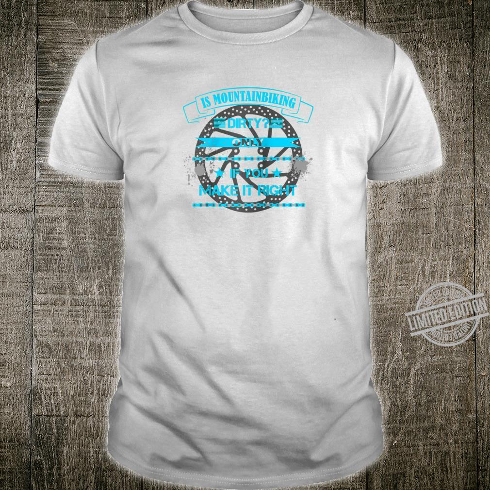 Is Mountain Biking Dirty Shirt