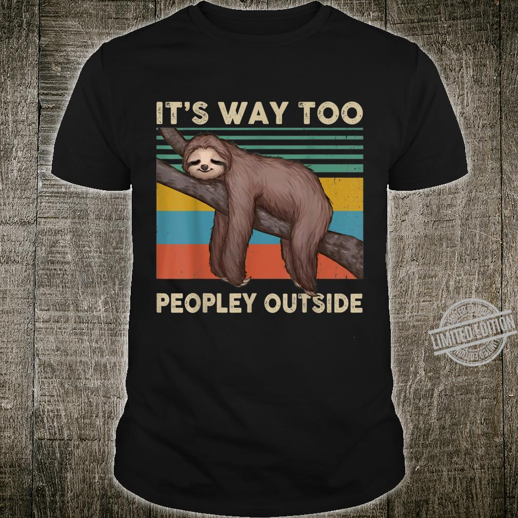 It Is Way Too Peopley Outside Sloth Shirt