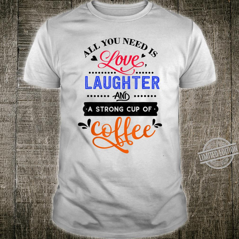 Just Need Love Laughter and Strong Coffee for Cafe Shirt