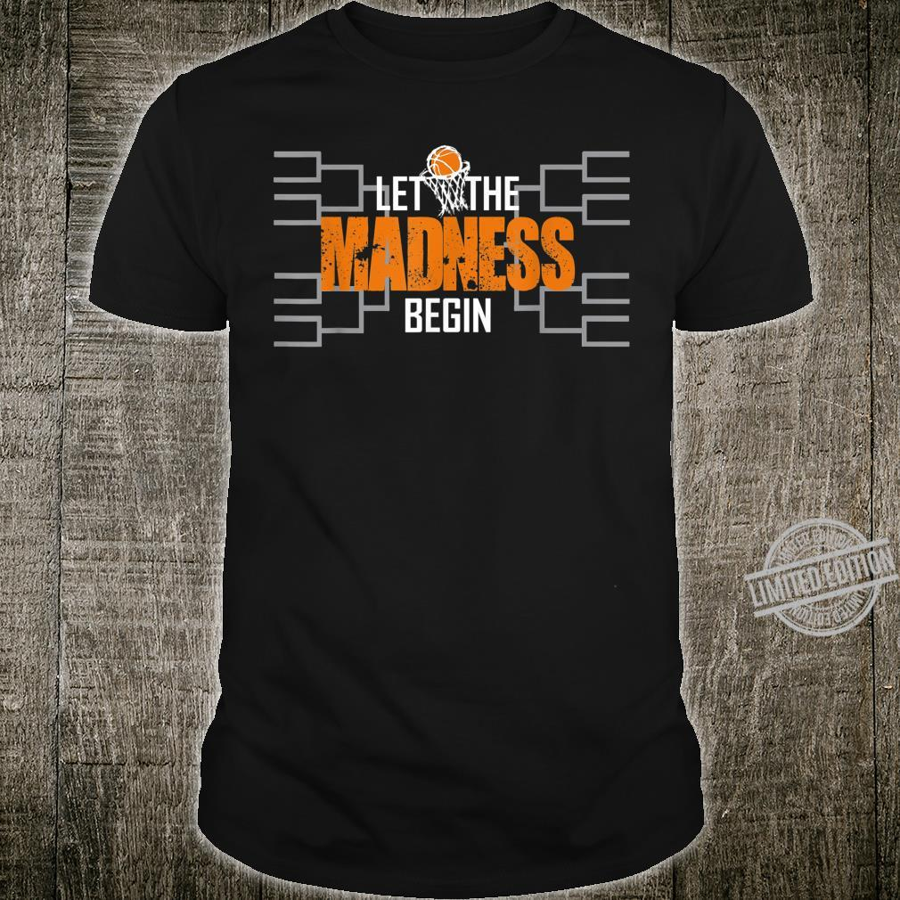 Let the madness begin Basketball Madness College March Shirt