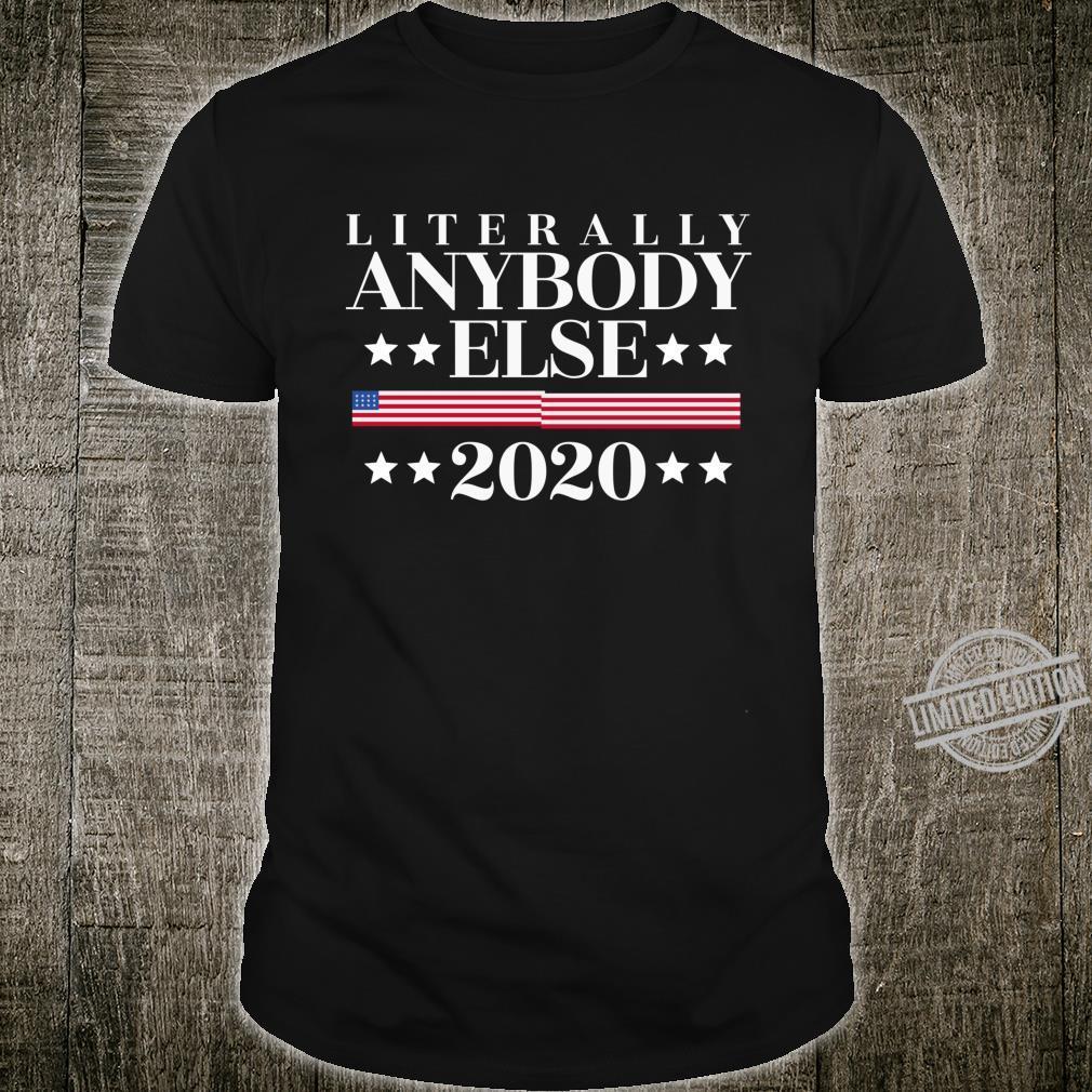 Literally Anybody Else 2020 Shirt