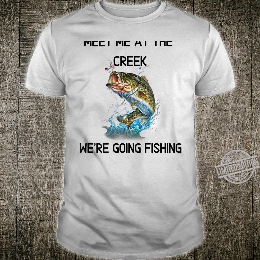 Meet me at the creek Shirt