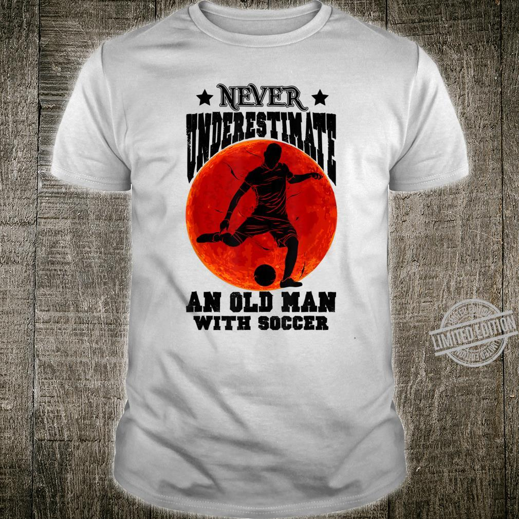 Mens Never Underestimate An Old Man With A Soccer Shirt