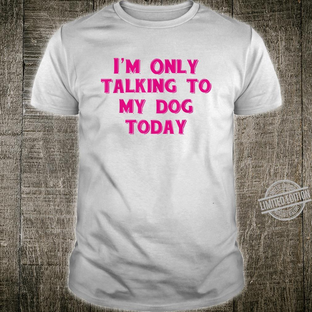 Mens Only Talking to My Dog Today Dog Shirt