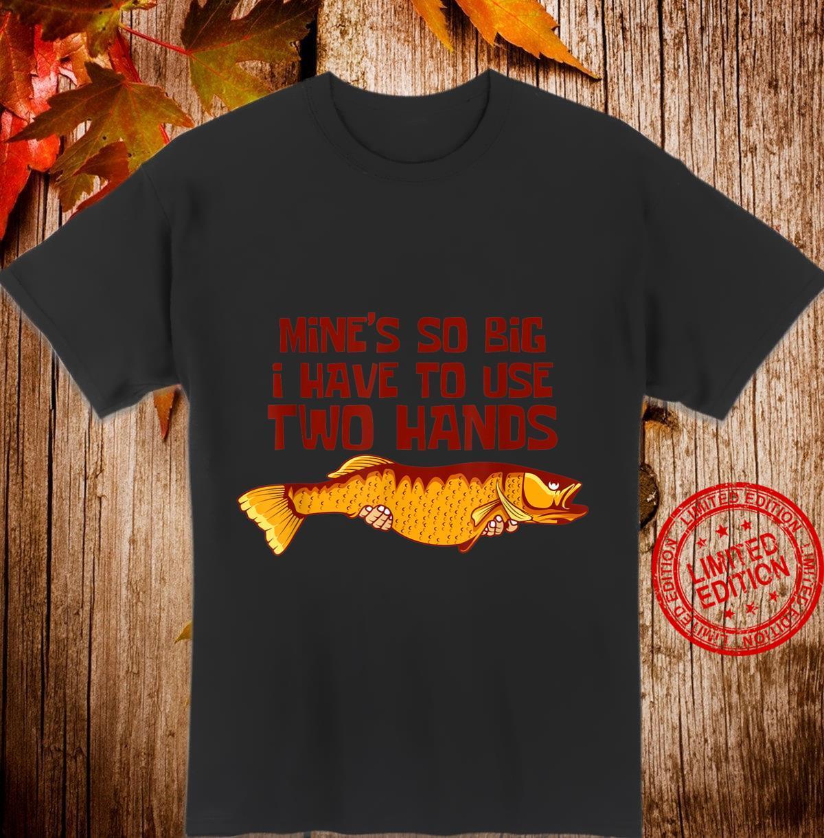 Mine's So Big Fisherman Shirt