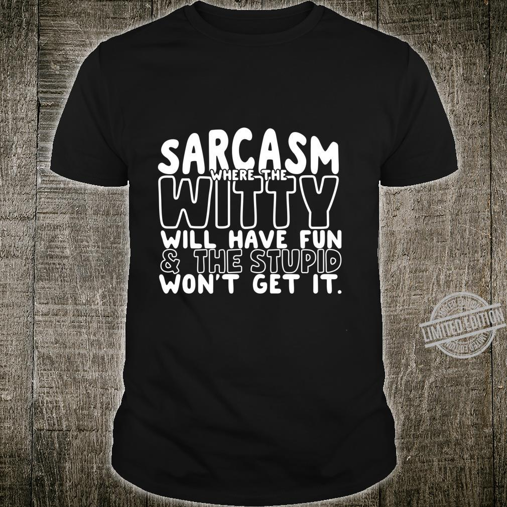Sarkasmus wo die witzig haben Spaß Grafik Neuheit Langarmshirt Shirt