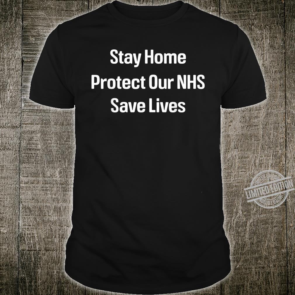 Stay home, protect our NHS, save lives Shirt