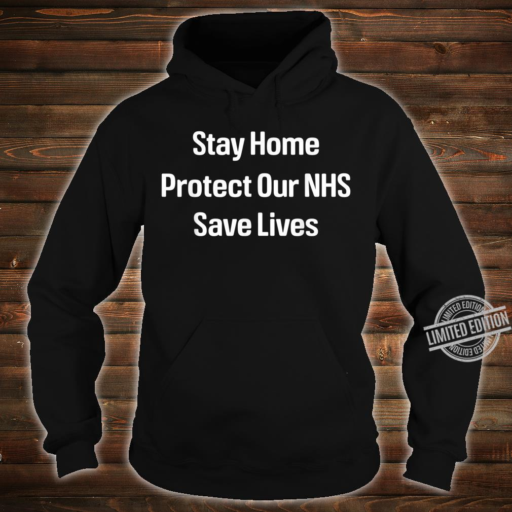 Stay home, protect our NHS, save lives Shirt hoodie