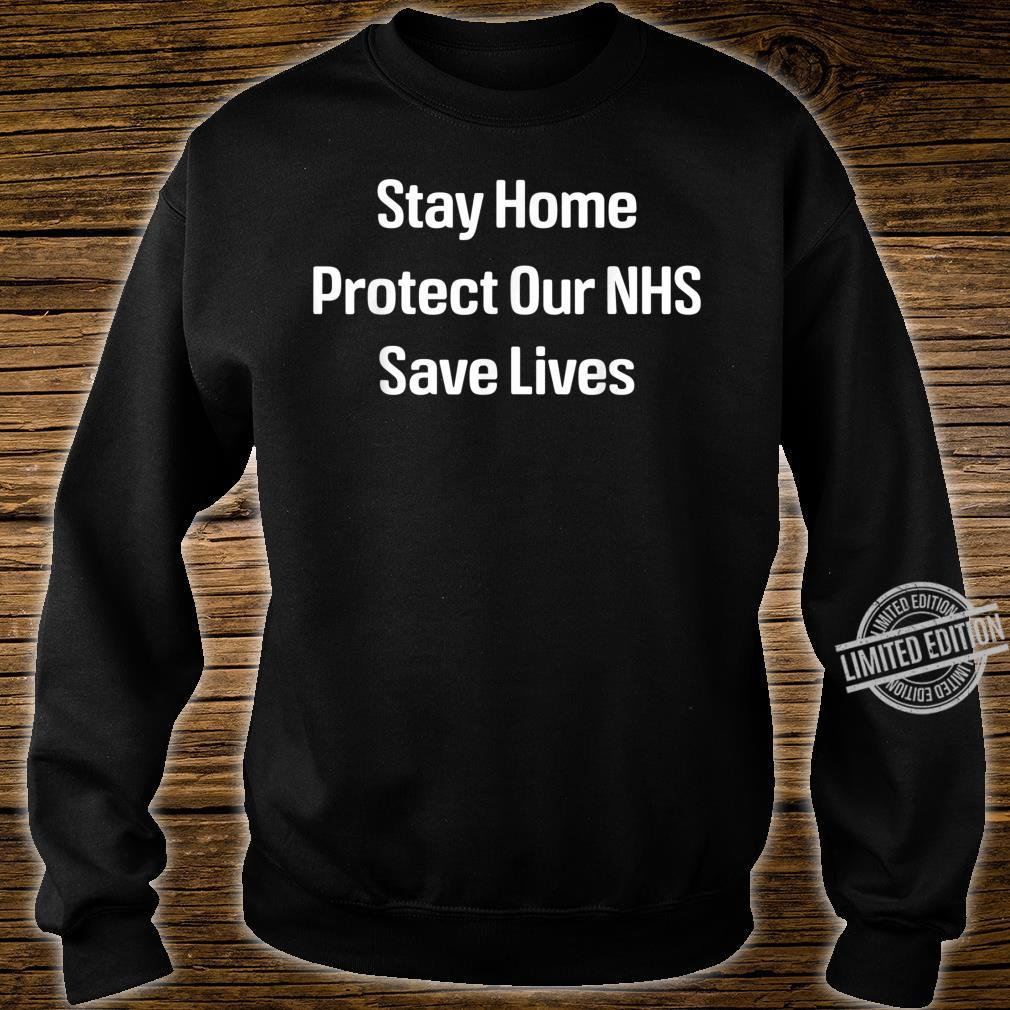 Stay home, protect our NHS, save lives Shirt sweater