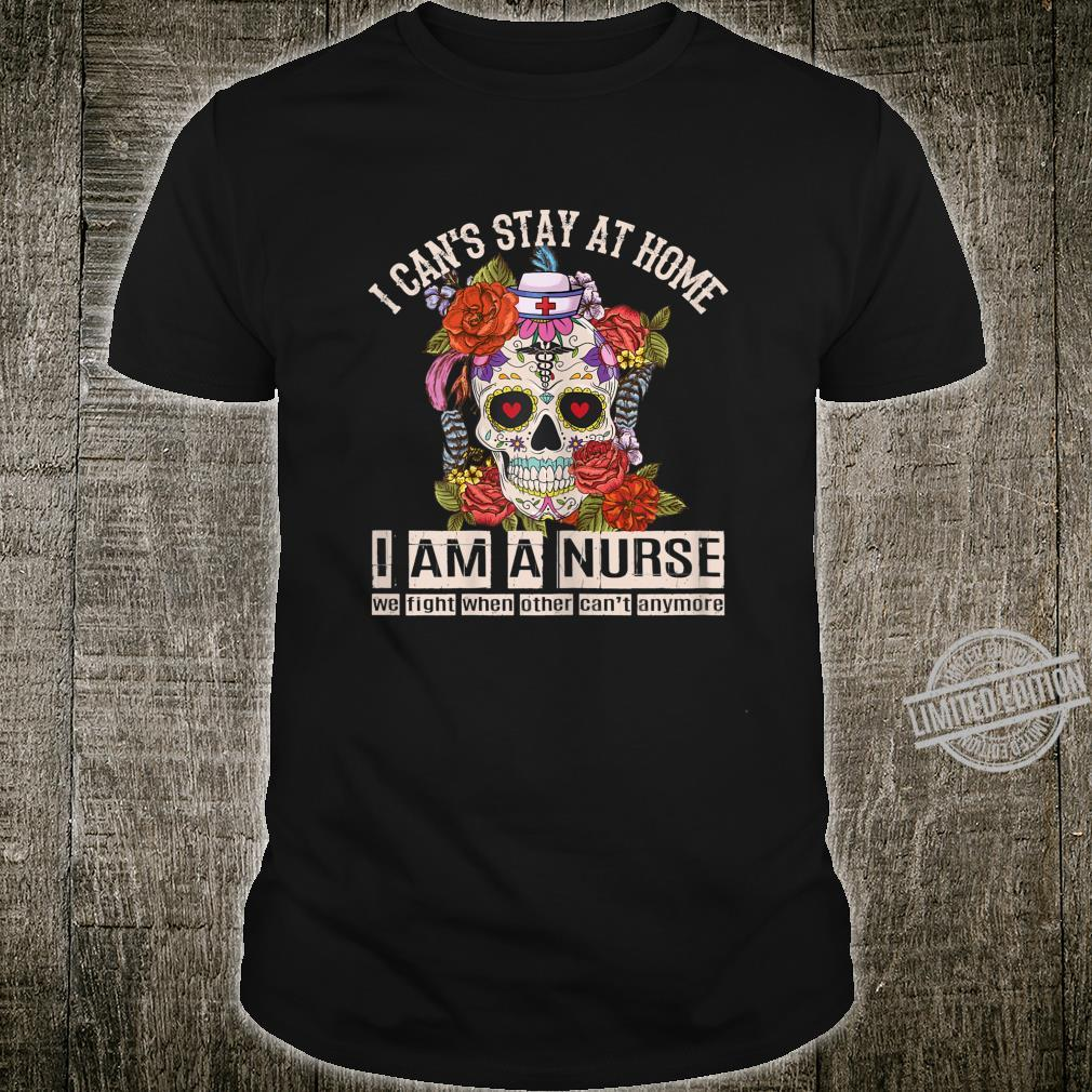 Womens I Can't Stay At Home I Am A Nurse Social Distancing Shirt