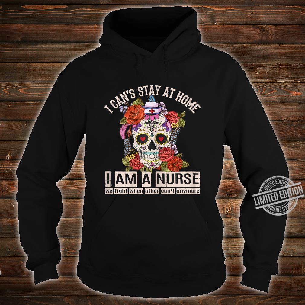 Womens I Can't Stay At Home I Am A Nurse Social Distancing Shirt hoodie