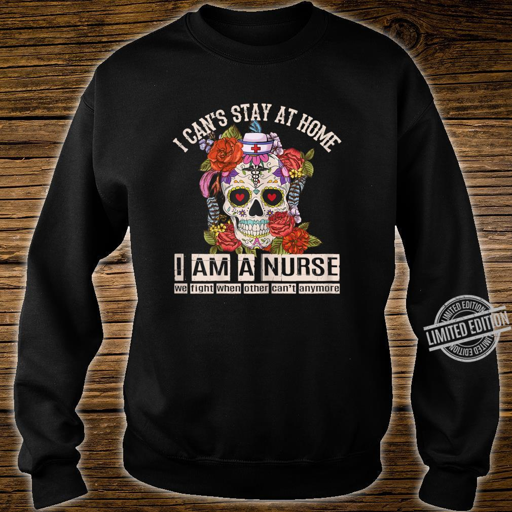 Womens I Can't Stay At Home I Am A Nurse Social Distancing Shirt sweater