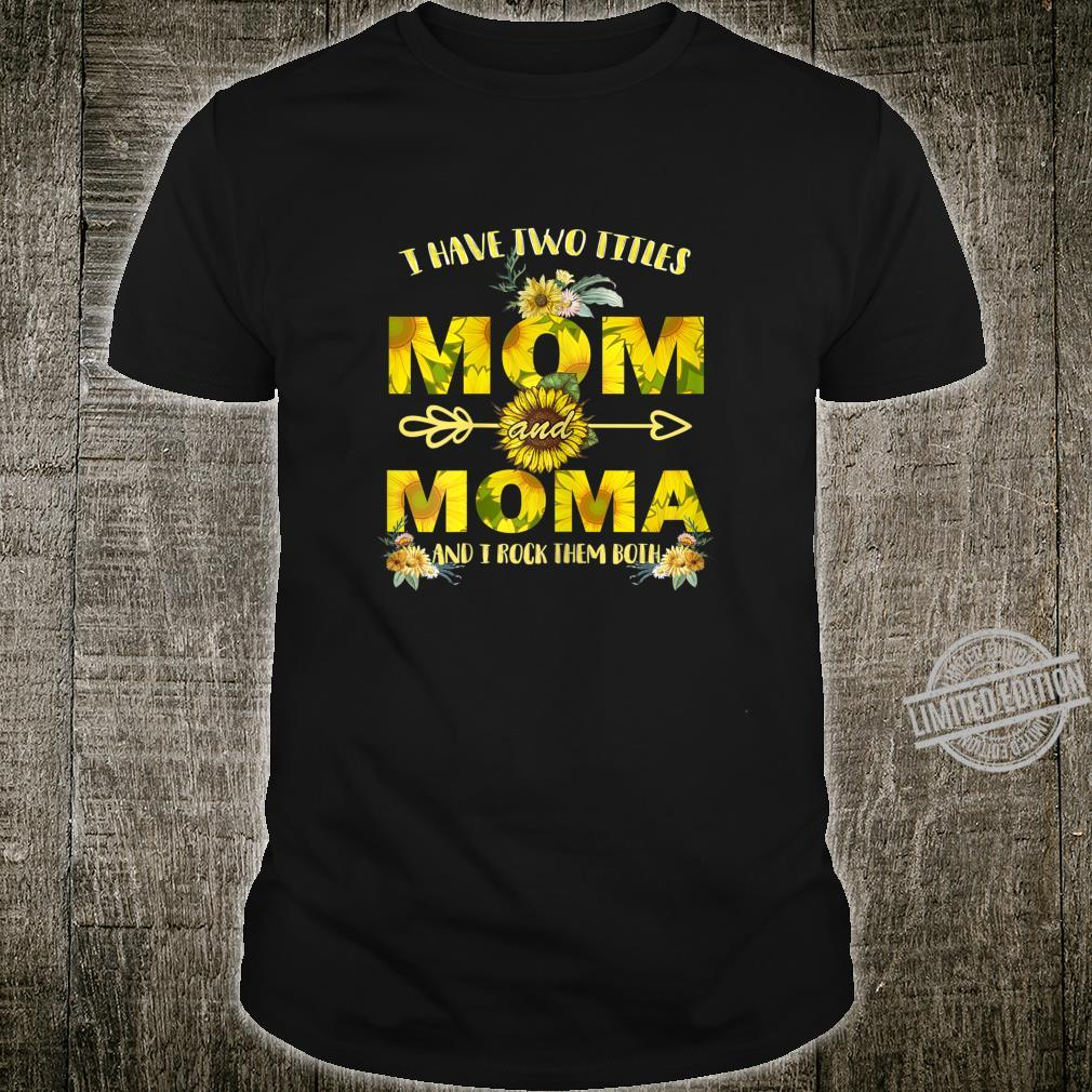 Womens I Have Two Titles Mom And Moma Sunflower Mother Day Shirt