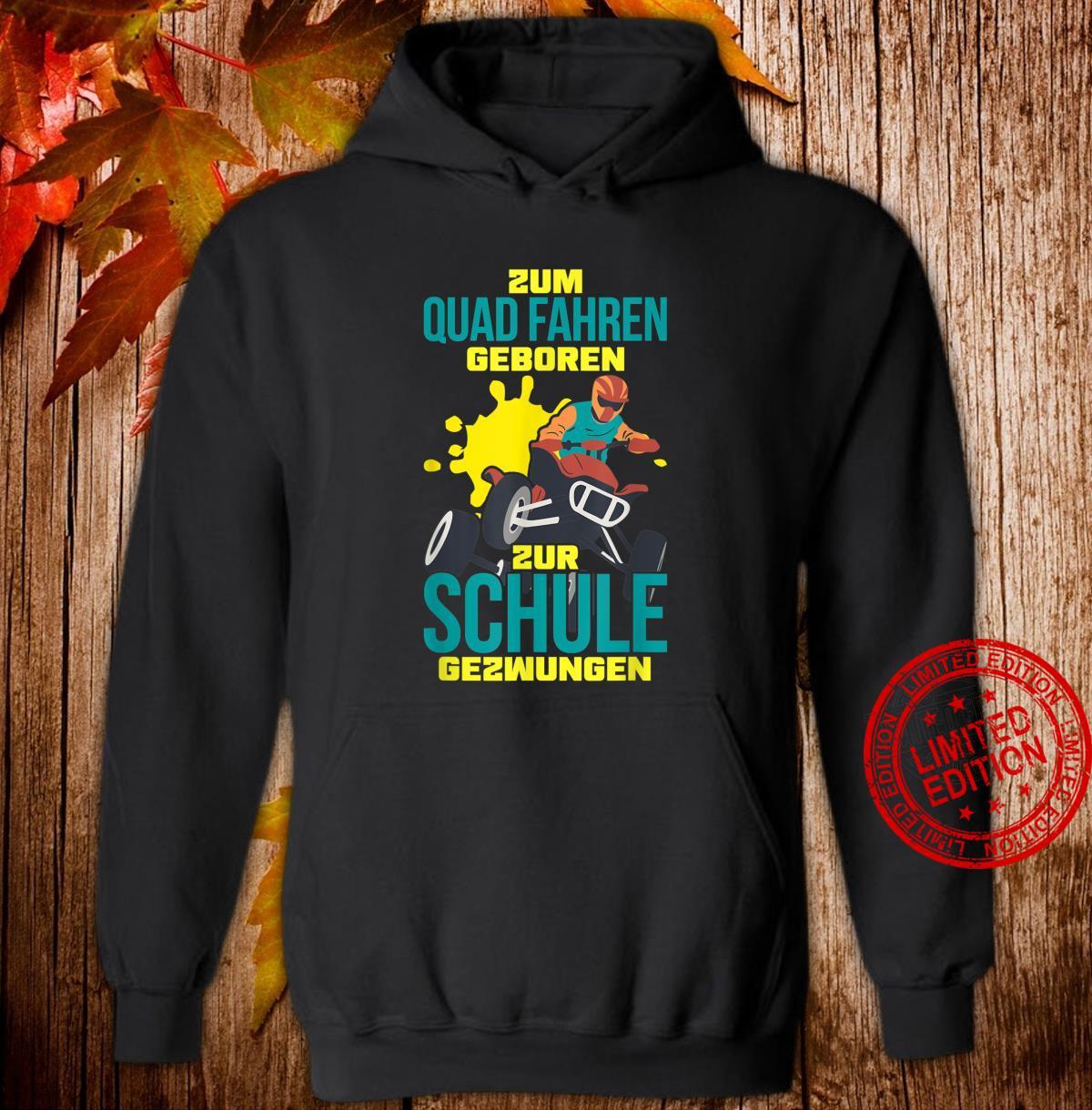 Zum Quad fahren Geboren zur Schule gezwungen Shirt hoodie