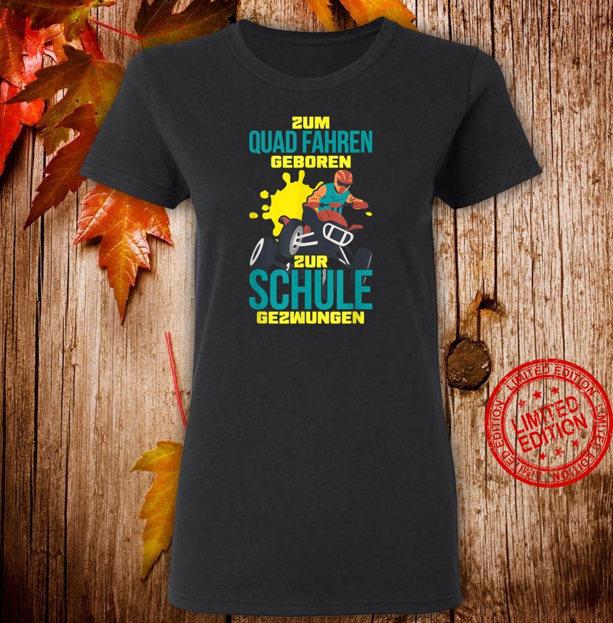 Zum Quad fahren Geboren zur Schule gezwungen Shirt ladies tee