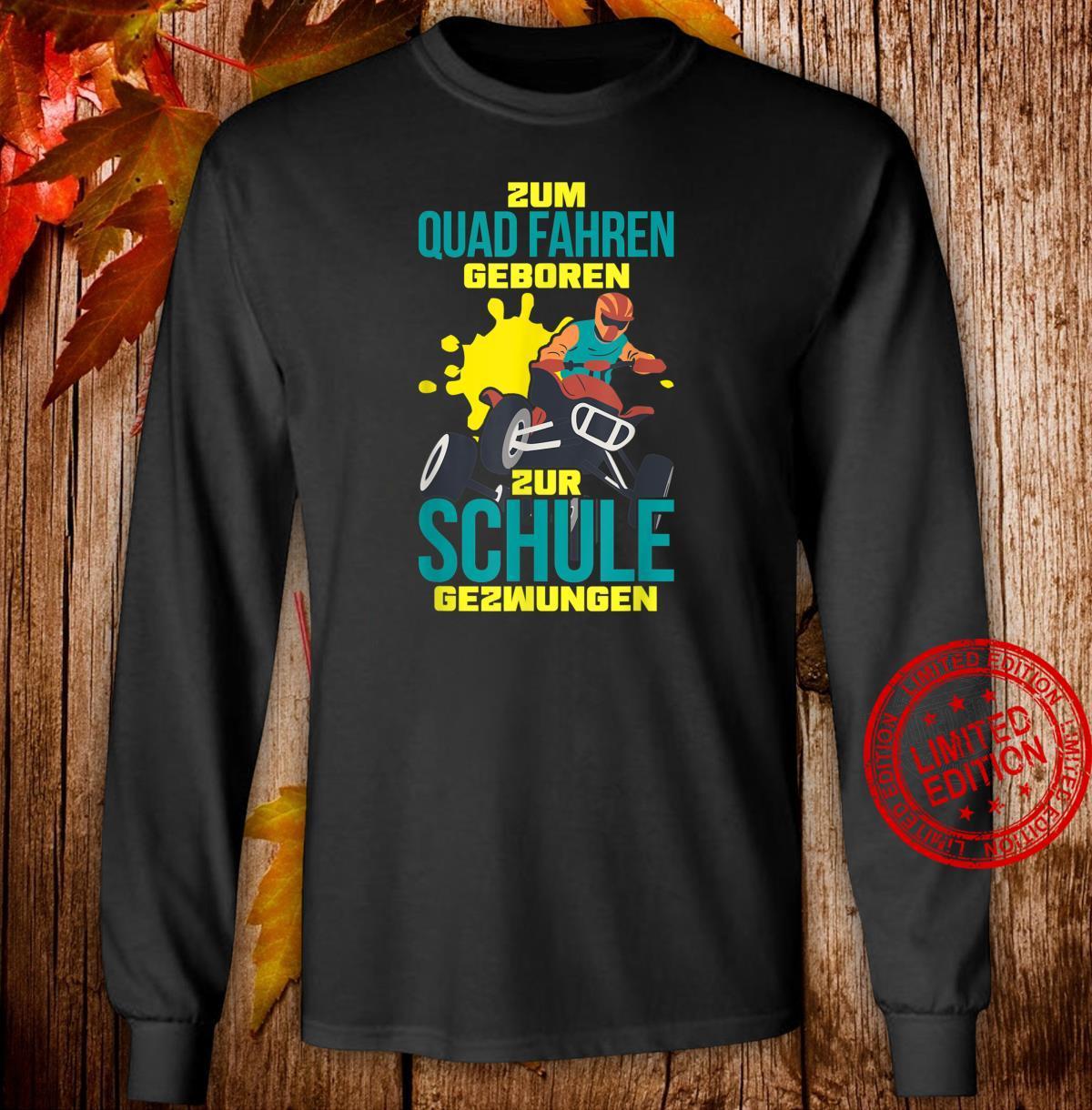 Zum Quad fahren Geboren zur Schule gezwungen Shirt long sleeved