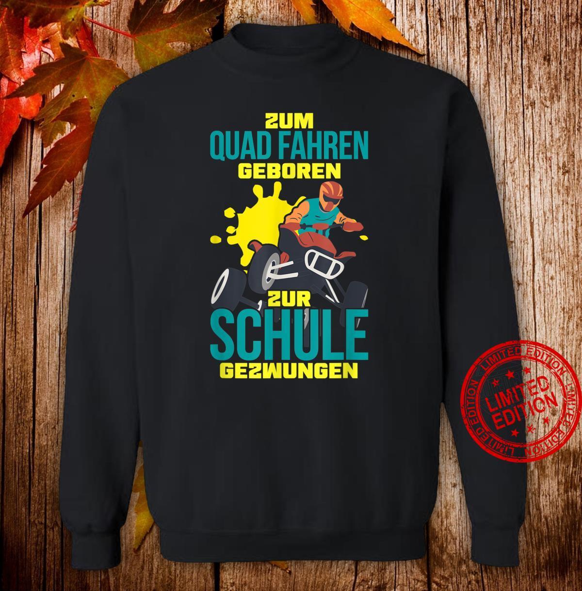 Zum Quad fahren Geboren zur Schule gezwungen Shirt sweater